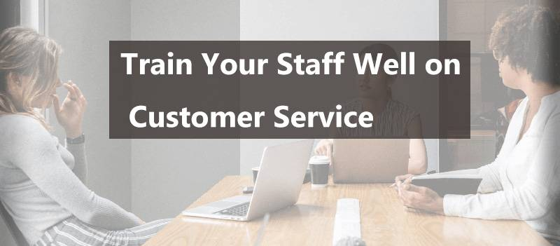 Train Your Staff Well on Customer Service