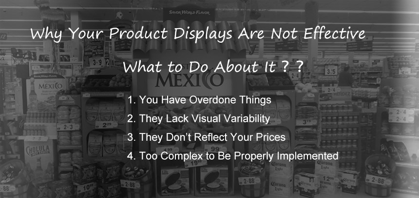 Why Your Product Displays Are Not Effective
